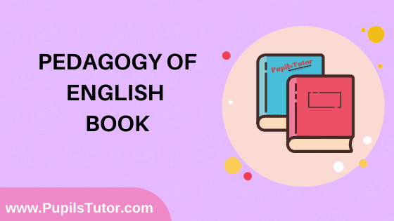 Pedagogy Of English Book in English Medium Free Download PDF for B.Ed 1st And 2nd Year / All Semesters And All Courses - www.PupilsTutor.Com