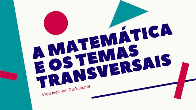 A Matemática e os Temas Transversais