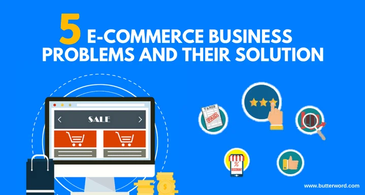 Most Common Ecommerce Business Problems and their Solution, butterword.com