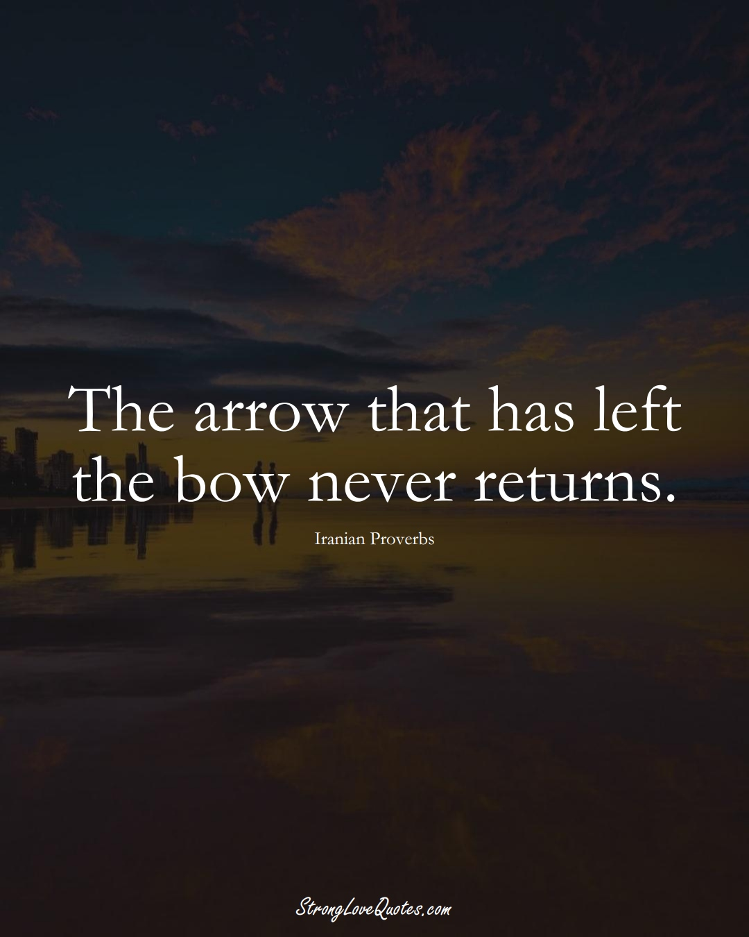 The arrow that has left the bow never returns. (Iranian Sayings);  #MiddleEasternSayings