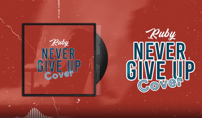 Download Audio | Ruby - Never Give Up (Cover)