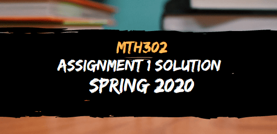MTH302 ASSIGNMENT NO.1 SOLUTION SPRING 2020