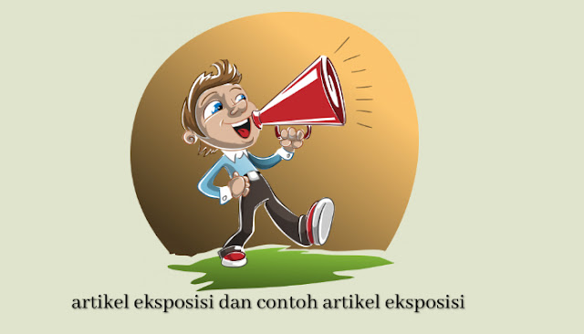 artikel eksposisi dan contoh teks eksposisi beserta struktutnya