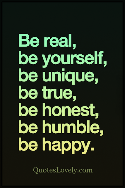 Be real. Be yourself. Be unique