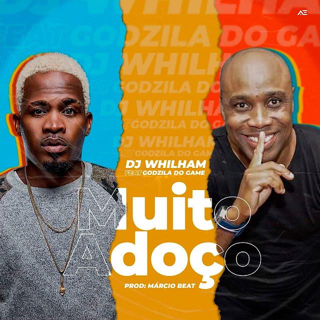 DJ Whilham Feat. Godzila Do Game – Muito Adoço