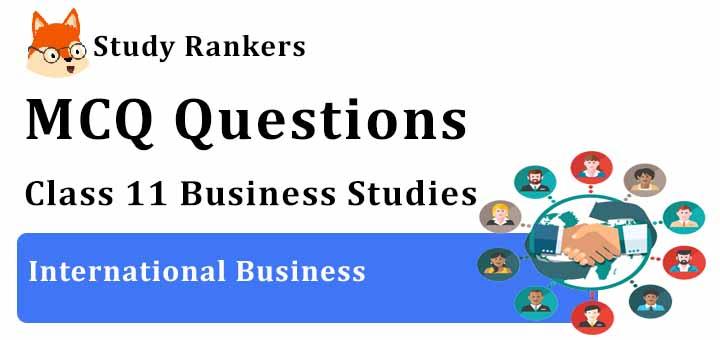 MCQ Questions for Class 11 Business Studies: Ch 10 International Business