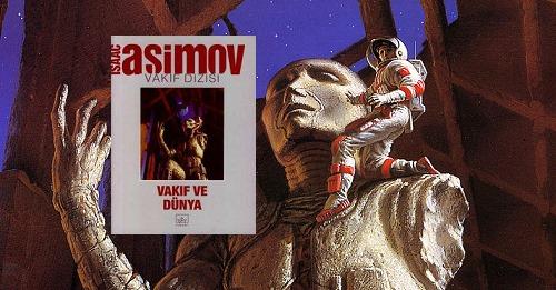 Isaac Asimov - Vakıf ve Dünya (Vakıf Serisi 5. Kitap)