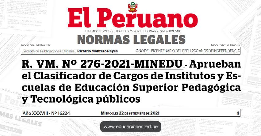 R. VM. Nº 276-2021-MINEDU.- Aprueban el Clasificador de Cargos de Institutos y Escuelas de Educación Superior Pedagógica y Tecnológica públicos