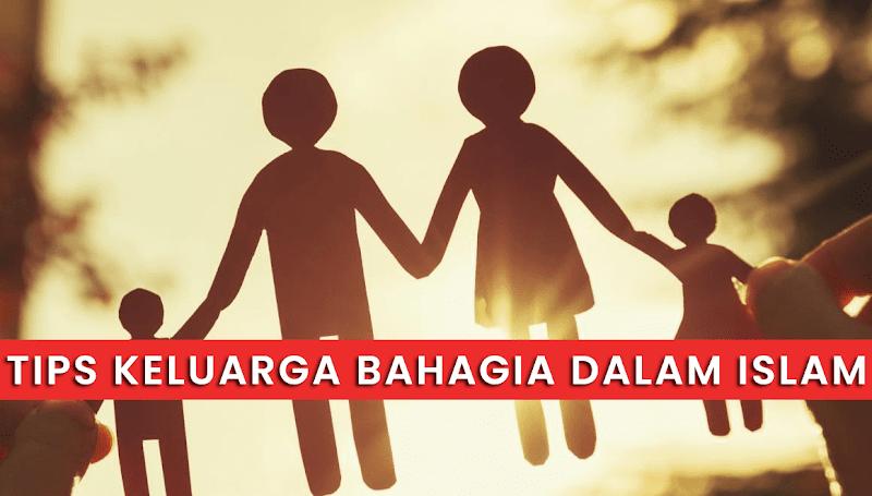 Tips Keluarga Bahagia Dalam Islam