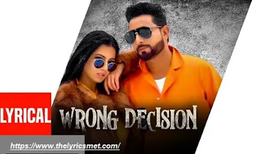 Wrong Decision Song Lyrics | Geeta Zaildar | Gurlej Akhtar | Beat MInister | New Punjabi Songs