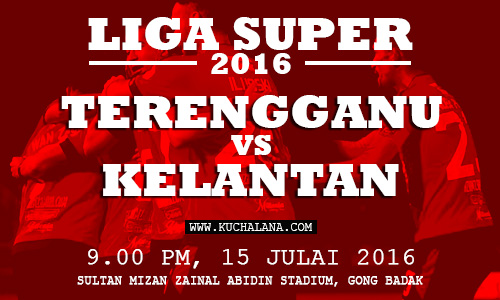 Liga Super 2016 : Terengganu vs Kelantan