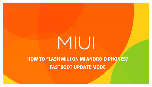 here are times when i may bespeak to flash an Android Phone How to flash MIUI on Mi Android Phones - Fastboot Update Mode
