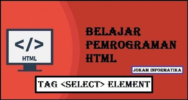 Belajar Pemrograman HTML Select Tag Element - JOKAM INFORMATIKA