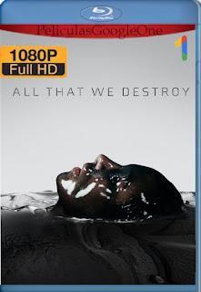 All That We Destroy (2019) [1080p Web-Dl] [Latino-Inglés] [LaPipiotaHD]