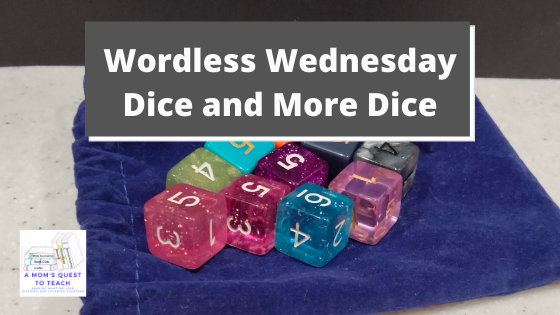 A Mom's Quest to Teach logo; Wordless Wednesday: Dice and More Dice; background photo of dice