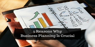 5 Reasons Why Business Planning Is Crucial