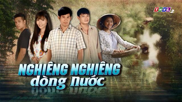 Nghiêng Nghiêng Dòng Nước Trọn Bộ Tập Cuối (Phim Việt Nam THVL2)