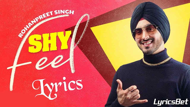 Shy Feel Lyrics - Rohanpreet Singh