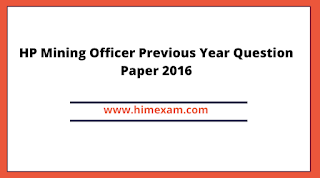 HP Mining Officer Previous Year Question Paper 2016