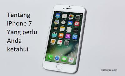 kalautau.com - Tentang iPhone 7 Yang perlu Anda ketahui