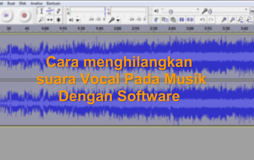 Cara menghilangkan suara Vocal Pada Musik Dengan Software