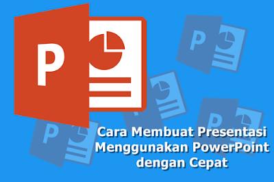 Cara Membuat Presentasi Menggunakan PowerPoint dengan Cepat