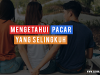 Cara Efektif dan Jitu Mengetahui Pasangan Kita yang Selingkuh