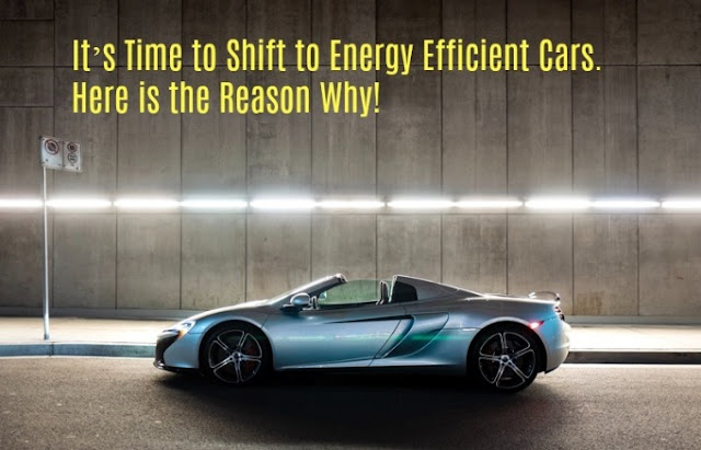 It's Time to Shift to Energy Efficient Cars. Here is the Reason Why!