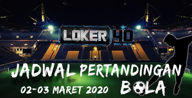 JADWAL PERTANDINGAN BOLA 02 – 03 MARET 2020