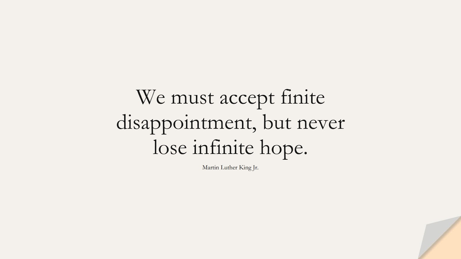 We must accept finite disappointment, but never lose infinite hope. (Martin Luther King Jr.);  #PositiveQuotes