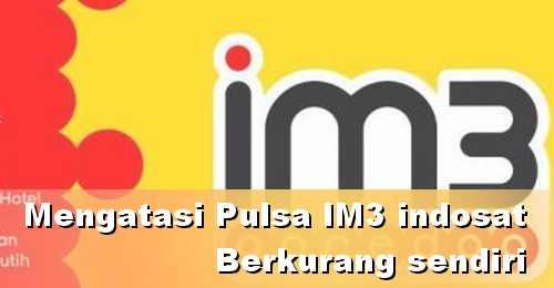 Pulsa IM3 berkurang sendiri, Apa sebabnya dan Cara mengatasinya!