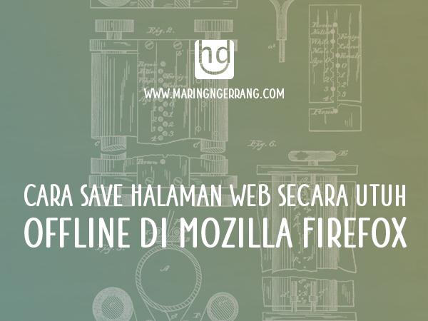 Cara Save Halaman Web Secara Utuh Offline di Mozilla Firefox