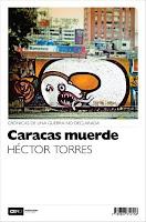Caracas Muerde. Cronicas de una guerra no declarada. (Hector Torres)