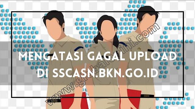 Mengatasi Gagal Upload Dokumen SSCASN