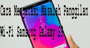 Cara Mengatasi Masalah Panggilan Wi-Fi Samsung Galaxy S9/S9+ 1
