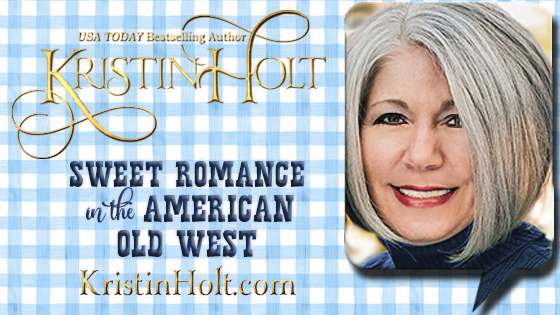 Kristin Holt | Sweet Romance in the American Old West by USA Today Bestselling Author Kristin Holt
