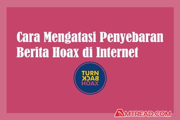 Cara Mencegah atau mencegah penyebaran Berita Hoax di Internet