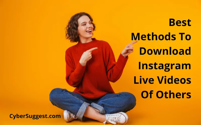 Best Methods To Download Instagram Live Videos Of Others