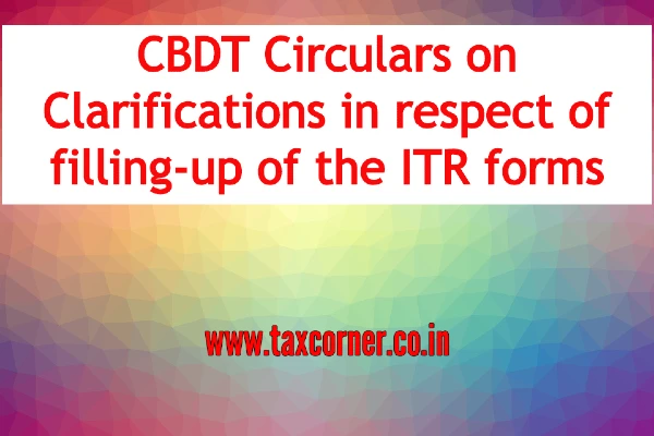 CBDT Circulars on Clarifications in respect of filling-up of the ITR forms