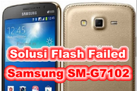 Cara Flash,Solusi Flash Failed Samsung Galaxy Grand 2 (SM-G7102)