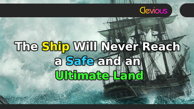 The Ship Will Never Reach a Safe and an Ultimate Land - Clevious