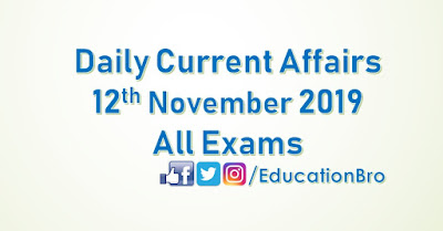 Daily Current Affairs 12th November 2019 For All Government Examinations