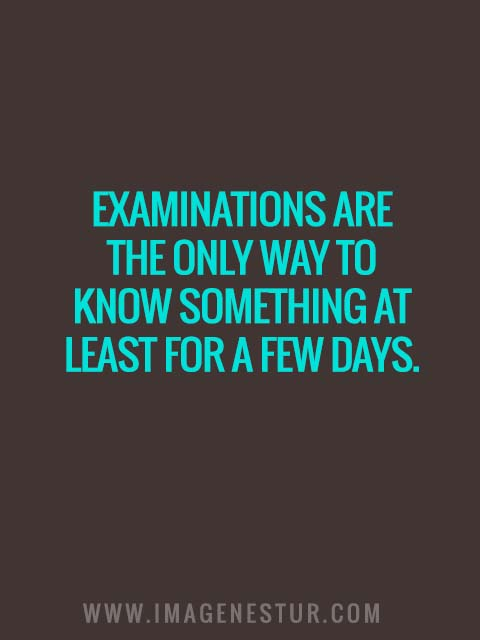 Examinations are the only way to know something at least for a few days.