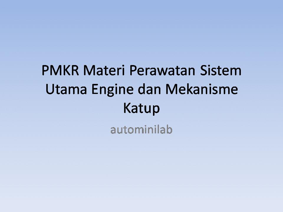 PMKR Materi Perawatan Sistem Utama Engine dan Mekanisme Katup