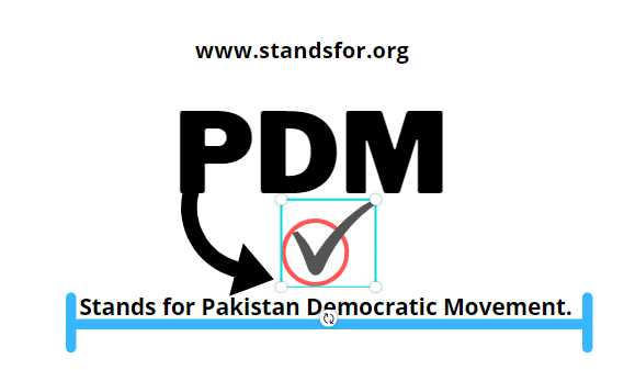 PDM-Stands for Pakistan Democratic Movement.