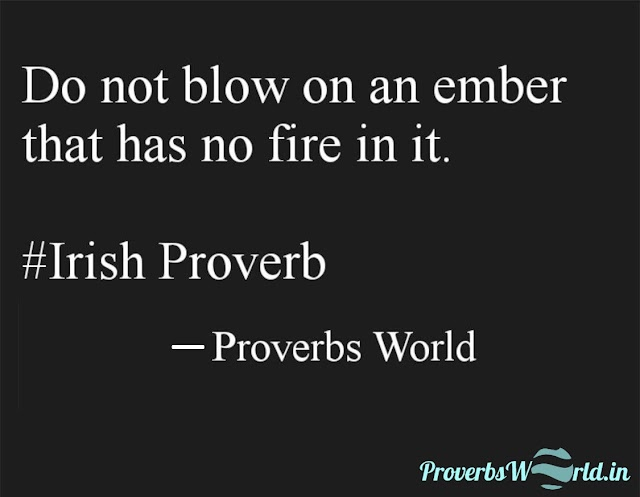 Do not blow an ember that has no fire in it