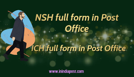 NSH full form and ICH full form in post office