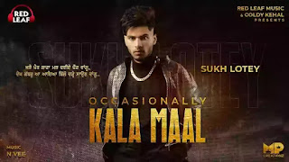Checkout New Song Occasionally Kala Maal Lyrics penned and sung by Sukh Lotey