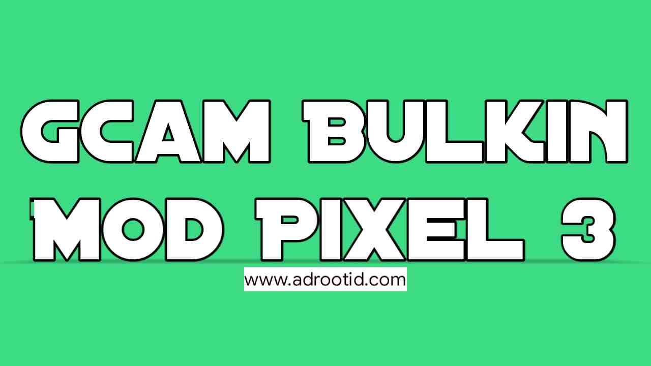 GCam Bulkin Pixel 3