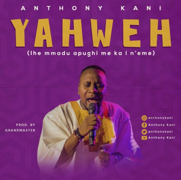 Audio + Video: Anthony Kani – Yahweh